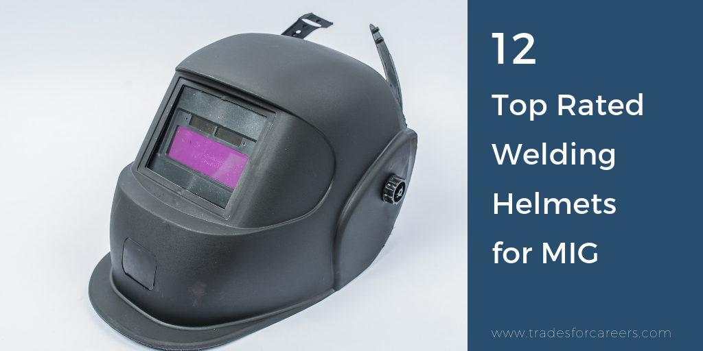 12 Best Rated Welding Helmets For Mig Trades For Careers