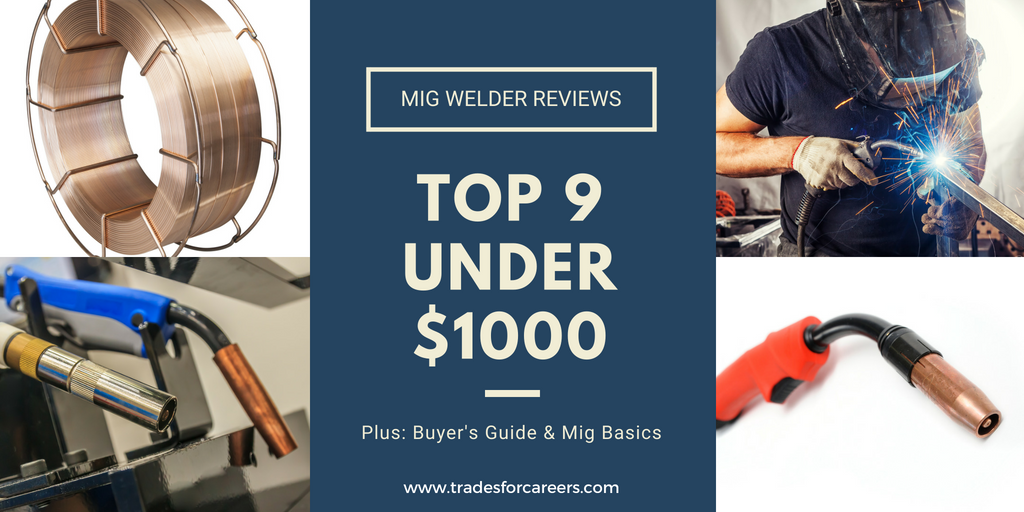 707def589bd Best Mig Welders Under 1000 Reviews: The Top 9 in 2019 - Trades For ...