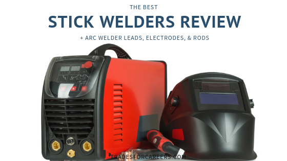The Best Stick Welder Reviews for the Smoothest Arc Welds - Trades